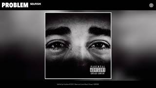 Problem - Selfish (Audio)