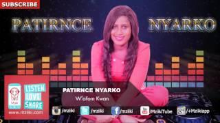 W'afom Kwan | Patirnce Nyarko | Official Audio