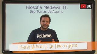 Aula 11 - Filosofia -  Filosofia Medieval II: São Tomás de Aquino