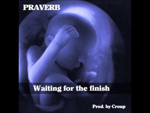 Praverb - Waiting For The Finish