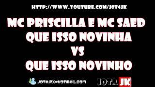 Mc Priscilla vs Mc Saed   Que Isso Novinha vs Que Isso Novinho