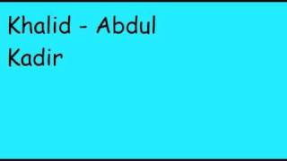 Khalid - Abdul Kadir