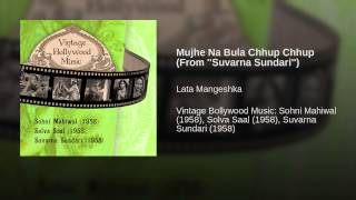 Mujhe Na Bula Chhup Chhup (From ''Suvarna Sundari'')