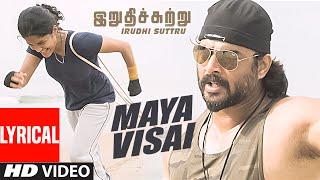 Maya Visai Lyrical Video Song  Irudhi Suttru  R Madhavan Ritika Singh  Tamil Songs 2016