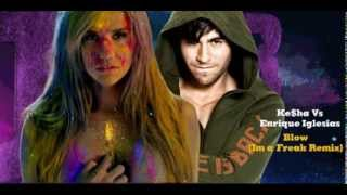 Ke$ha Vs Enrique Iglesias & Pitbull - Blow (Josh R I'm a Freak Mashup Remix) (DL)