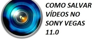 Como salvar videos no Sony vegas 11.0