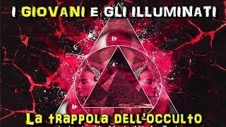 I giovani e gli Illuminati - La trappola dell'occulto