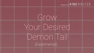 | GROW YOUR DESIRED DEMON TAIL | (experimental)