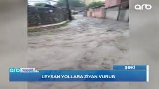 Şəkidə leysan yollara ciddi ziyan vurub - ARB TV