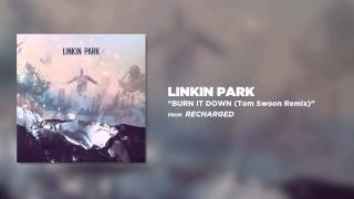 Burn It Down (Tom Swoon Remix) - Linkin Park (Recharged)