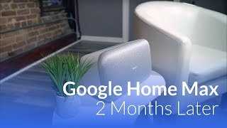 Google Home Max: 2 Months Later