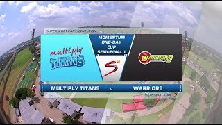 Momentum One Day Cup 2017/2018 Semi-Final 1 : Multiply Titans vs Warriors
