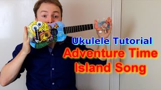 Adventure Time - Island Song (Closing theme) - Ukulele Tutorial