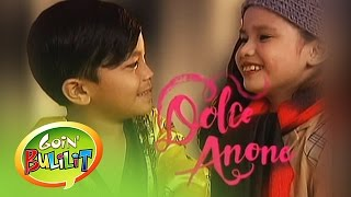 Goin' Bulilit: Dolce Anone