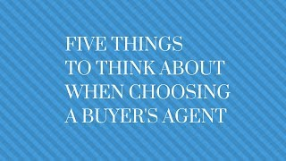 Five Things to Think About When Choosing a Buyer's Agent
