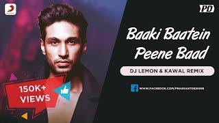 Baaki Baatein Peene Baad Remix | DJ Lemon & DJ Kawal | Prashant Designs Visual Edit