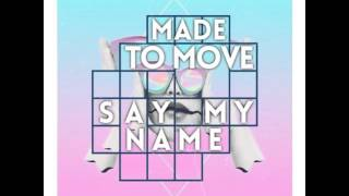 Made To Move - Say My Name