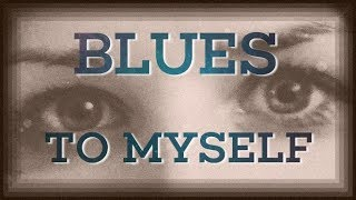 Blues to myself. Beautiful new Slow Blues Chords for Blues Piano. intermediate to advanced.