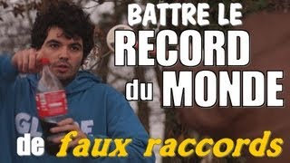 RECORD DU MONDE DE FAUX RACCORDS