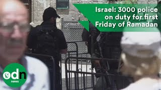 Israel: 3000 police on duty for first Friday of Ramadan