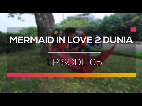 Mermaid in Love 2 Dunia - Episode 05