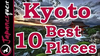 10 Best Places to Visit in Kyoto! | Japan Travel Guide