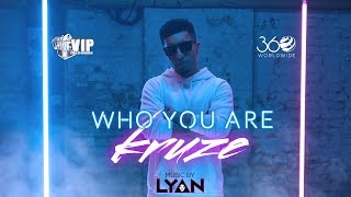 Kruze | Who You Are | Official Video | Music : LYAN | VIP Records | 360 Worldwide