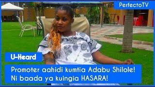 U-Heard-: Shilole Amtia Hasara Promoter! Promoter aahidi kumfundisha Adabu!