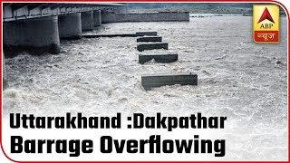 Uttarakhand: Ground Report From Dakpathar Barrage   ABP News