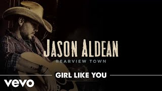Jason Aldean - Girl Like You (Official Audio)
