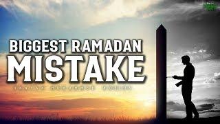 THE BIGGEST MISTAKE PEOPLE MAKE IN RAMADAN