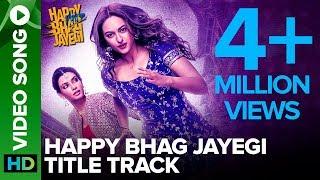 Happy Bhag Jayegi Title Track | Video Song | Happy Phirr Bhhag Jayegi | Sonakshi Sinha, Diana Penty