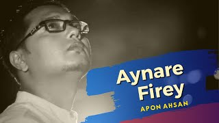 Aynare fire by Apon Ahsan | Bangla music video | Apon Ahsan | Filmy Vol - 1 | Bangla song |
