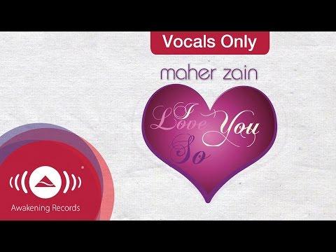 Maher Zain - I Love you so | Vocals Only (Lyrics) mp3