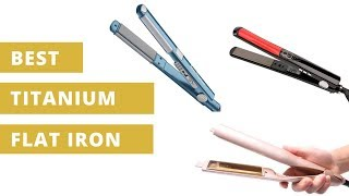 Best Titanium Flat Iron:  Choose Light Yet Powerful Straighteners