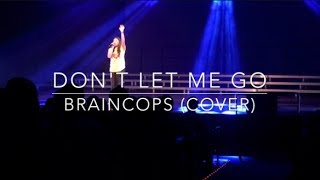 Don't Let Me Go - Braincops (Cover) #39