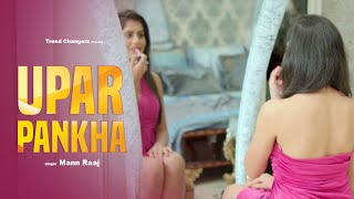 Latest Hindi Songs 2017 -Upar Pankha(Full HD)- Mann Raaj - New Hindi Song 2017 - Hindi Song 2017