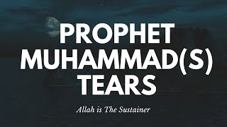 The Tears of Muhammad(s) -- Best Islamic Reminder