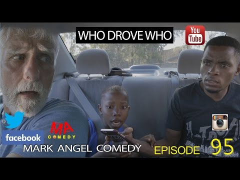 WHO DROVE WHO (Mark Angel Comedy) (Episode 95)