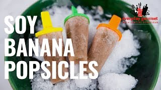 Soy and Banana Popsicles | Everyday Gourmet S8 E78