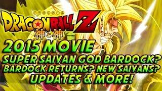DRAGONBALL Z 2015 MOVIE! - Super Saiyan God Bardock? Bardock Returns? & More!