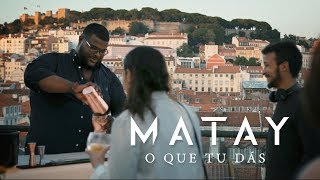 Matay - O Que Tu Dás (Official Video)