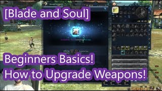 [Blade and Soul] Beginners Basics: How to Upgrade Your Weapon!