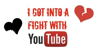 Got into a fight with YOUTUBE?