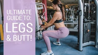 COMPLETE GUIDE TO THE GYM | LEGS & BOOTY ROUTINE