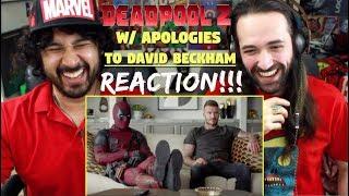 DEADPOOL 2 | With Apologies to DAVID BECKHAM - REACTION!!!
