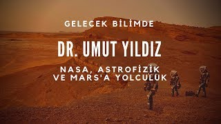 Dr. Umut Yıldız - NASA, Astrofizik ve Mars