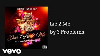 3 Problems -  Lie 2 Me  (AUDIO)