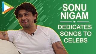 Sonu Nigam dedicates songs to SRK, Deepika, Priyanka, rates Mika,Rahman as singers
