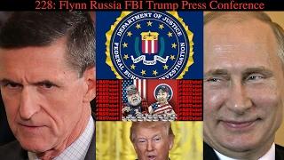 228: Flynn Russia FBI Trump Press Conference